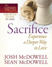 Sacrifice--Experience a Deeper Way to Love ebook by Josh McDowell,Sean McDowell