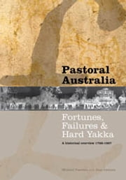 Pastoral Australia - Fortunes, Failures & Hard Yakka: A Historical Overview 1788-1967 ebook by Michael Pearson,Jane Lennon