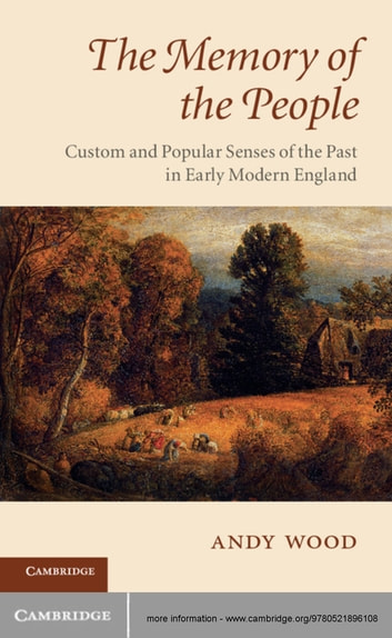 The Memory of the People - Custom and Popular Senses of the Past in Early Modern England ebook by Andy Wood