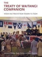 The Treaty of Waitangi Companion - Maori and Pakeha from Tasman to Today ebook by Vincent O'Malley