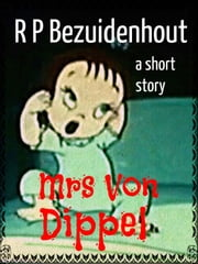 Mrs Von Dippel ebook by R.P. Bezuidenhout