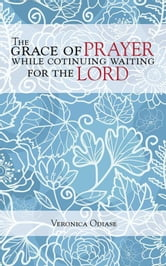 The Grace of Prayer While Continuing Waiting for the Lord