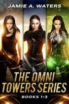 The Omni Towers Boxed Set (Books 1-3) ebook by Jamie A. Waters