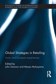 Global Strategies in Retailing - Asian and European Experiences ebook by John Dawson, Masao Mukoyama