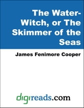 The Water-Witch, or The Skimmer of the Seas ebook by Cooper, James Fenimore