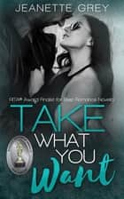 Take What You Want ebook by Jeanette Grey