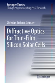 Diffractive Optics for Thin-Film Silicon Solar Cells ebook by Christian Stefano Schuster