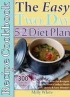 The Easy Two-Day 5:2 Diet Plan Recipe Cookbook All 300 Calories & Under, Low-Calorie & Low-Fat Recipes, Make-Ahead Slow Cooker Meals, 30 Minute Quick & Easy Dinners - Two-Day 5:2 Diet Plan, #2 ebook by Milly White