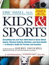 Kids & Sports - Everything You and Your Child Need to Know About Sports, Physical Activity, and Good Health -- A Doctor's Guide for Parents and Coaches ebook by Eric Small,Sheryl Swoopes