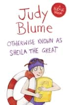 Otherwise Known as Sheila the Great: A Fudge Book 2 ebook by Judy Blume