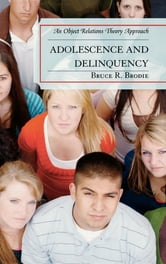 Adolescence and Delinquency - An Object-Relations Theory Approach ebook by Bruce R. Brodie Ph. D.