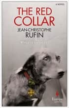 The Red Collar - A Novel ebook by Jean-Christophe Rufin