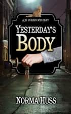 Yesterday's Body - Jo Durbin Mysteries, #1 ebook by Norma Huss