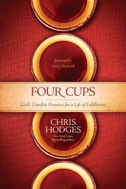 Four Cups - God's Timeless Promises for a Life of Fulfillment ebook by Chris Hodges,Larry Stockstill
