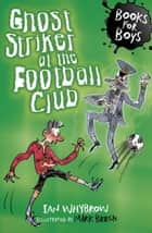 Books For Boys: 11: Ghost Striker at the Football Club ebook by Ian Whybrow,Mark Beech