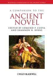 A Companion to the Ancient Novel ebook by Edmund P. Cueva,Shannon N. Byrne