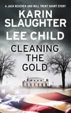 Cleaning the Gold - A Jack Reacher and Will Trent Short Story eBook by Karin Slaughter, Lee Child