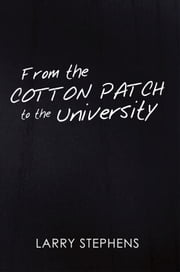 From the Cotton Patch to the University ebook by Larry Stephens