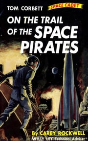 On The Trail of the Space Pirates (Illustrated Edition) ebook by Carey Rockwell
