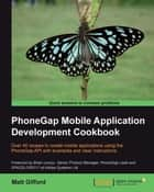 PhoneGap Mobile Application Development Cookbook ebook by Matt Gifford