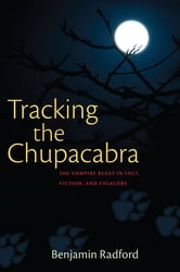 Tracking the Chupacabra: The Vampire Beast in Fact, Fiction, and Folklore ebook by Benjamin Radford