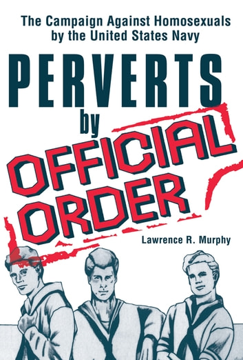 Perverts by Official Order - The Campaign Against Homosexuals by the United States Navy ebook by Demetrios Simopoulos,John Dececco, Phd,Lawrence Murphy