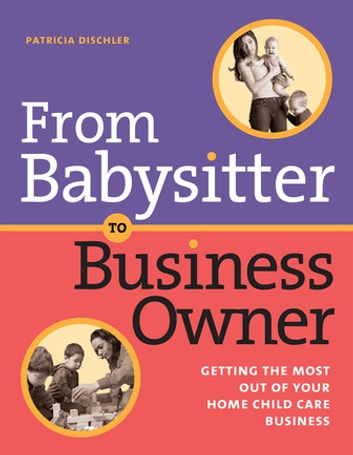 From babysitter to business owner ebook by patricia dischler from babysitter to business owner getting the most out of your home child care business fandeluxe Images