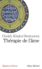 Thérapie de l'âme ebook by Khaled Bentounès