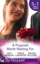 A Proposal Worth Waiting For: The Heir's Proposal / A Pregnancy, a Party & a Proposal / His Proposal, Their Forever (Mills & Boon By Request) ebook by Raye Morgan, Teresa Carpenter, Melissa McClone