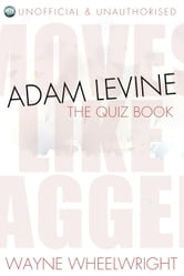 Adam Levine - The Quiz Book ebook by Wayne Wheelwright