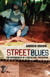 Street Blues - The Experiences of a Reluctant Policeman ebook by Andrew Brown