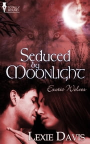 Seduced by Moonlight ebook by Lexie Davis
