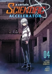 A Certain Scientific Accelerator Vol. 4 ebook by Kazuma Kamachi, Arata Yamaji
