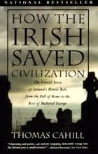 How the Irish Saved Civilization ebook by Thomas Cahill