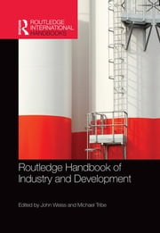Routledge Handbook of Industry and Development ebook by John Weiss,Michael Tribe