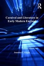 Carnival and Literature in Early Modern England ebook by Jennifer C. Vaught