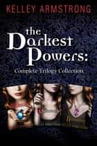 The Darkest Powers: Complete Trilogy Collection - The Summoning, The Awakening, The Reckoning eBook by Kelley Armstrong