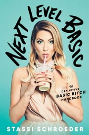 Next Level Basic - The Definitive Basic Bitch Handbook 電子書籍 by Stassi Schroeder