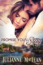 Promise You'll Stay - A Standalone Contemporary Romance ebook by Julianne MacLean