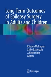 Long-Term Outcomes of Epilepsy Surgery in Adults and Children ebook by Kristina Malmgren,Sallie Baxendale,Helen J. Cross