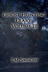 Ghost Hunting Diary Volume III ebook by TM Simmons