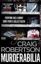 Murderabilia - Everyone has a hobby. Some people collect death. ebook by Craig Robertson