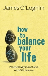 How To Balance Your Life ebook by James O'Loghlin