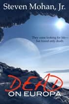 Dead on Europa ebook by Steven Mohan, Jr.
