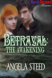 Betrayal: The Awakening ebook by Angela Steed