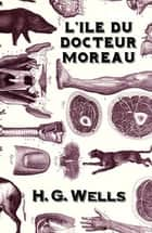L'Île du docteur Moreau eBook by H. G. Wells