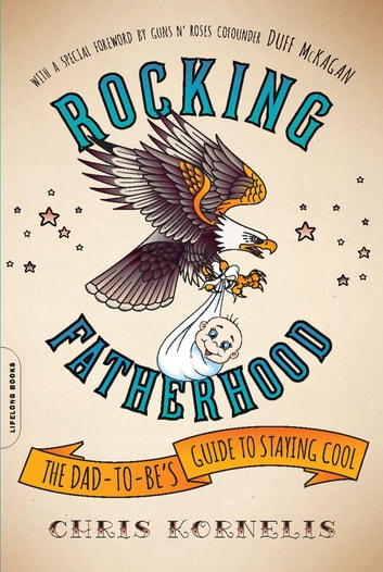 Rocking Fatherhood - The Dad-to-Be's Guide to Staying Cool eBook by Chris Kornelis