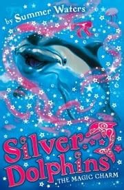 The Magic Charm (Silver Dolphins, Book 1) ebook by Summer Waters