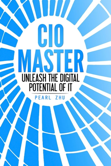 CIO Master - Unleash the Digital Potential of It ebook by Pearl Zhu