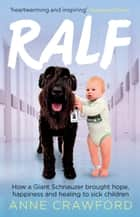 Ralf - How a Giant Schnauzer brought hope, happiness and healing to sick children ebook by Anne Crawford